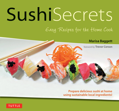 Sushi Secrets: Easy Recipes for the Home Cook - Baggett, Marisa