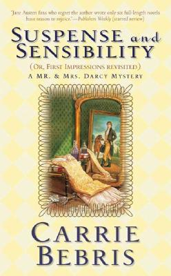 Suspense and Sensibility: Or, First Impressions Revisited - Bebris, Carrie