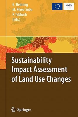 Sustainability Impact Assessment of Land Use Changes - Helming, Katharina (Editor), and Perez-Soba, Marta (Editor), and Tabbush, Paul (Editor)