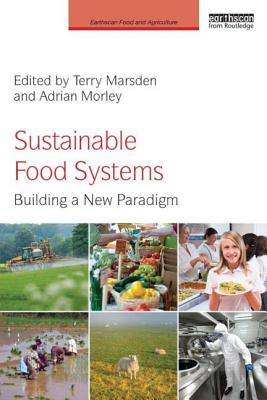 Sustainable Food Systems: Building a New Paradigm - Marsden, Terry, Professor (Editor), and Morley, Adrian (Editor)