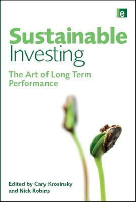 Sustainable Investing: The Art of Long-Term Performance - Krosinsky, Cary