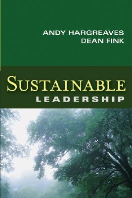 Sustainable Leadership - Hargreaves, Andy, PhD, and Fink, Dean, Dr.