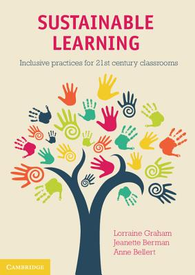 Sustainable Learning: Inclusive Practices for 21st Century Classrooms - Graham, Lorraine, and Berman, Jeanette, and Bellert, Anne