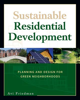 Sustainable Residential Development: Planning and Design for Green Neighborhoods - Friedman, Avi