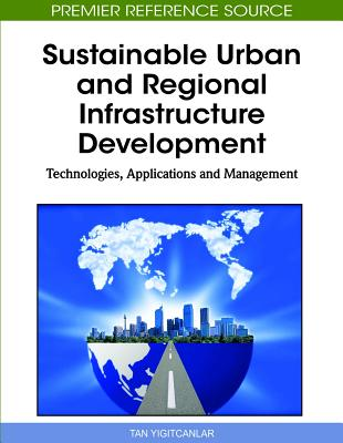 Sustainable Urban and Regional Infrastructure Development: Technologies, Applications and Management - Yigitcanlar, Tan