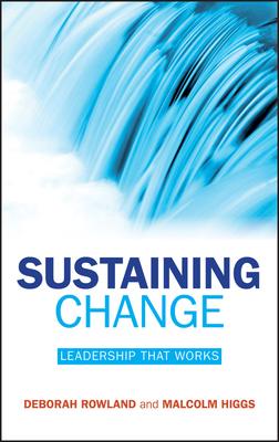 Sustaining Change - Leadership That Works - Rowland, Deborah, and Higgs, Malcolm