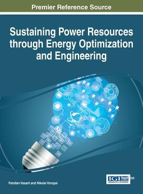Sustaining Power Resources Through Energy Optimization and Engineering - Vasant, Pandian (Editor)