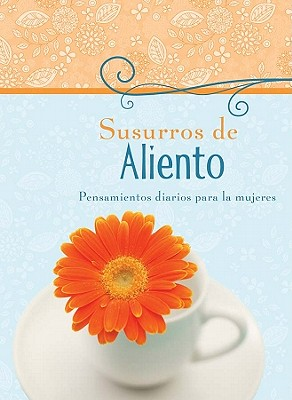 Susurros de Aliento: Pensamientos Diarios Para La Mujer - Barbour Publishing, Inc, and Compiled by Barbour Staff