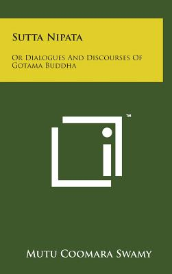 Sutta Nipata: Or Dialogues and Discourses of Gotama Buddha - Swamy, Mutu Coomara