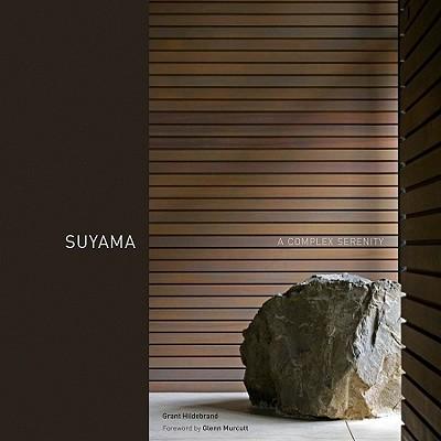 Suyama: A Complex Serenity - Hildebrand, Grant, Professor