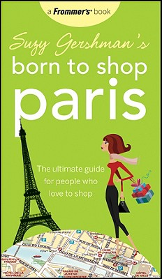 Suzy Gershman's Born to Shop Paris: The Ultimate Guide for People Who Love to Shop - Gershman, Suzy