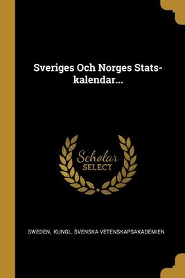 Sveriges Och Norges STATS-Kalendar... - Sweden (Creator), and Kungl Svenska Vetenskapsakademien (Creator)