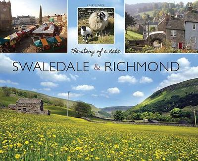 Swaledale and Richmond: the story of a Dale - Park, Chris