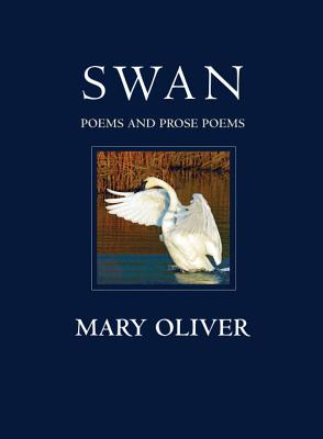 Swan: Poems and Prose Poems - Oliver, Mary