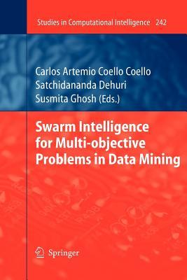 Swarm Intelligence for Multi-Objective Problems in Data Mining - Coello Coello, Carlos (Editor), and Dehuri, Satchidananda (Editor), and Ghosh, Susmita (Editor)