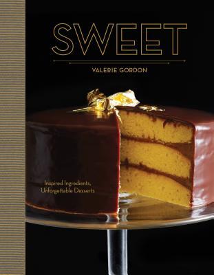 Sweet: Inspired Ingredients, Unforgettable Desserts - Gordon, Valerie