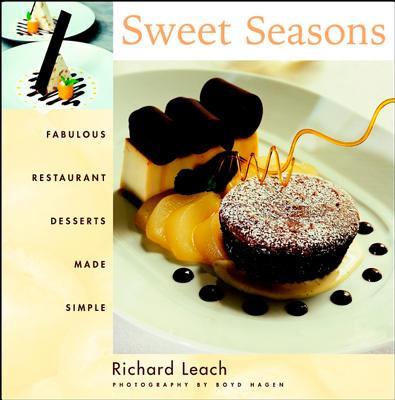 Sweet Seasons: Fabulous Restaurant Desserts Made Simple - Leach, Richard, and Hagen, Boyd