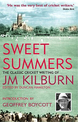 Sweet Summers: The Classic Cricket Writing of JM Kilburn - Kilburn, J.M., and Hamilton, Duncan (Editor), and Boycott, Geoffrey (Introduction by)