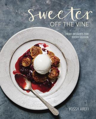 Sweeter Off the Vine: Fruit Desserts for Every Season - Arefi, Yossy