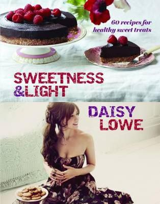 Sweetness and Light: 50 Fabulously Healthy Sweet and Stylish Treats - Lowe, Daisy