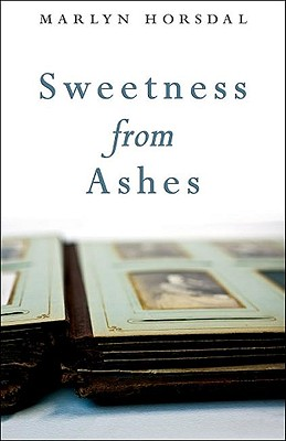 Sweetness from Ashes - Horsdal, Marlyn