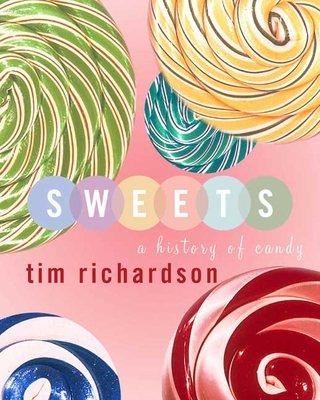 Sweets: A History of Candy - Richardson, Tim