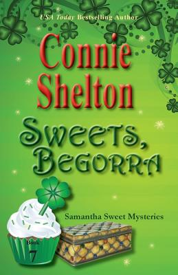 Sweets, Begorra: Samantha Sweet Mysteries, Book 7 - Shelton, Connie