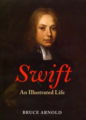 Swift: An Illustrated Life, 1667-1745 - Arnold, Bruce, Mr.