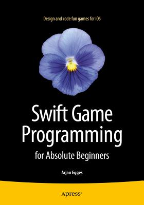Swift Game Programming for Absolute Beginners - Egges, Arjan