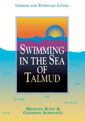 Swimming in the Sea of Talmud: Lessons for Everyday Living - Katz, Michael, and Schwartz, Gershon, Rabbi