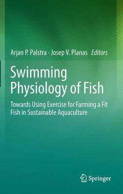 Swimming Physiology of Fish: Towards Using Exercise to Farm a Fit Fish in Sustainable Aquaculture - Palstra, Arjan P (Editor), and Planas, Josep V (Editor)