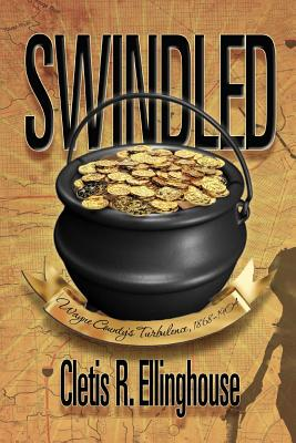Swindled: Wayne County's Turbulence, 1868-1904 - Ellinghouse, Cletis R