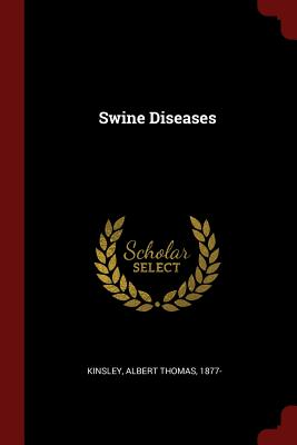 Swine Diseases - Kinsley, Albert Thomas