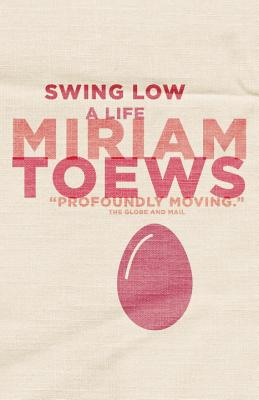 Swing Low: A Life - Toews, Miriam
