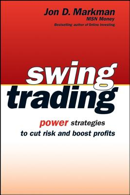 Swing Trading: Power Strategies to Cut Risk and Boost Profits - Markman, Jon D