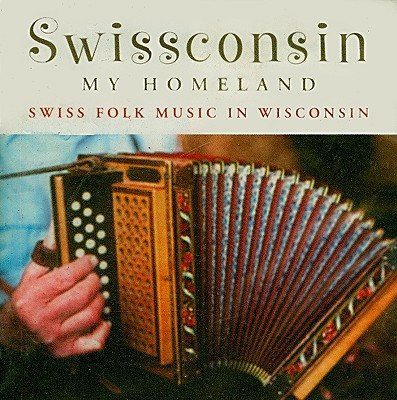 Swissconsin, My Homeland: Swiss Folk Music in Wisconsin - Wisconsin Folklife Center