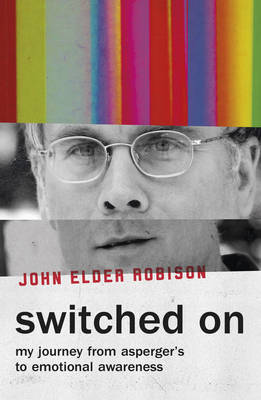 Switched on: My Journey from Asperger's to Emotional Awareness - Robison, John Elder