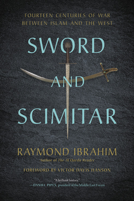 Sword and Scimitar: Fourteen Centuries of War Between Islam and the West - Ibrahim, Raymond, and Hanson, Victor Davis (Foreword by)
