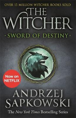 Sword of Destiny: Tales of the Witcher - Now a major Netflix show - Sapkowski, Andrzej, and French, David (Translated by)
