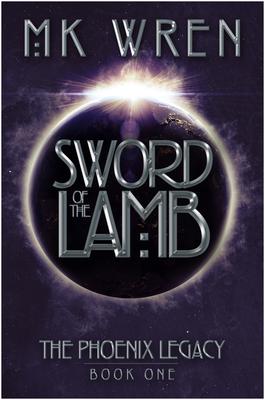 Sword of the Lamb: Book One of the Phoenix Legacy - Wren, M K