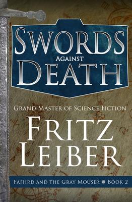 Swords Against Death - Leiber, Fritz