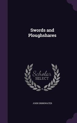 Swords and Ploughshares - Drinkwater, John