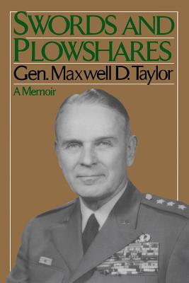 Swords and Plowshares - Taylor, Maxwell D, and Taylor, General Maxwell D