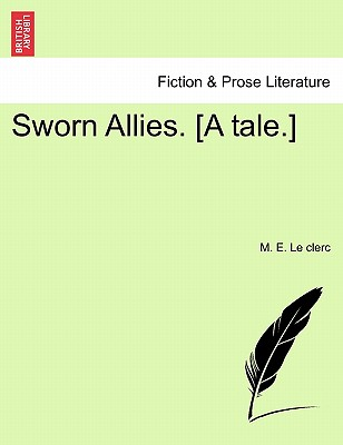 Sworn Allies. [A Tale.] - Le Clerc, M E