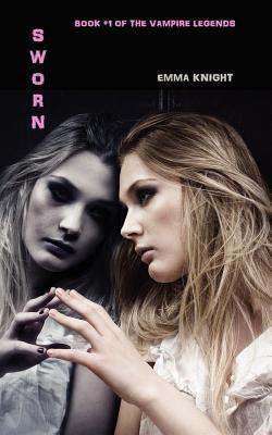 Sworn: Book #1 of the Vampire Legends - Knight, Emma