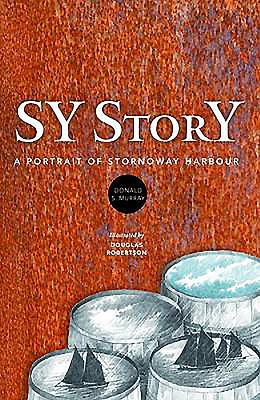 Sy Story: A Portrait of Stornoway Harbour - Murray, Donald