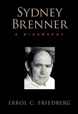 Sydney Brenner: A Biography - Friedberg, Errol C