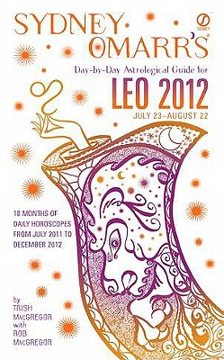 Sydney Omarr's Day-By-Day Astrological Guide for Leo 2012 - MacGregor, Trish, and MacGregor, Rob