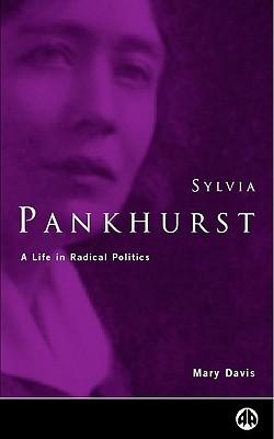 Sylvia Pankhurst: A Life in Radical Politics - Davis, Mary, and Pankhurst, Richard, Professor