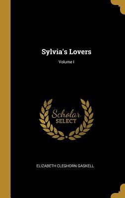 Sylvia's Lovers; Volume I - Gaskell, Elizabeth Cleghorn